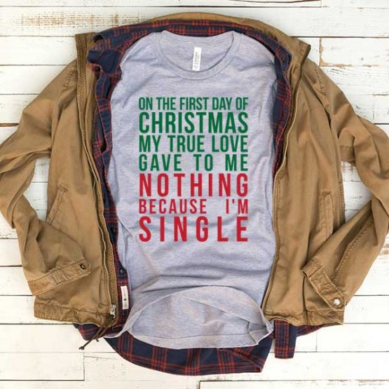 T-Shirt On The First Day Of Christmas men women funny graphic quotes tumblr tee. Printed and delivered from USA or UK.