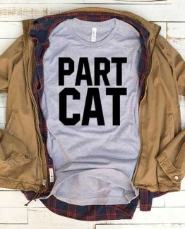 T-Shirt Part Cat men women funny graphic quotes tumblr tee. Printed and delivered from USA or UK.