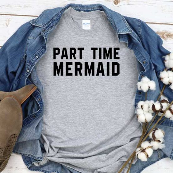 T-Shirt Part Time Mermaid men women round neck tee. Printed and delivered from USA or UK