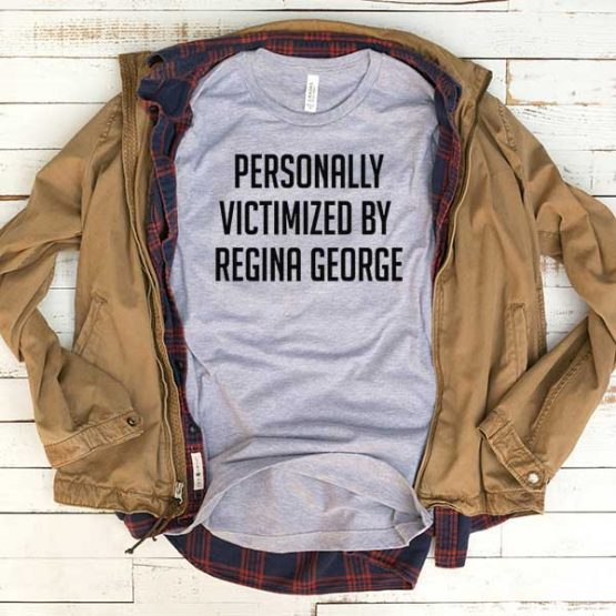 T-Shirt Peronally Victimized By Regina George men women funny graphic quotes tumblr tee. Printed and delivered from USA or UK.