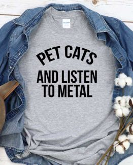 T-Shirt Pet Cats And Listen To Metal men women round neck tee. Printed and delivered from USA or UK