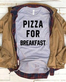 T-Shirt Pizza For Breakfast men women funny graphic quotes tumblr tee. Printed and delivered from USA or UK.