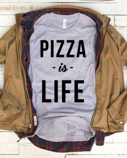 T-Shirt Pizza Is Life men women funny graphic quotes tumblr tee. Printed and delivered from USA or UK.