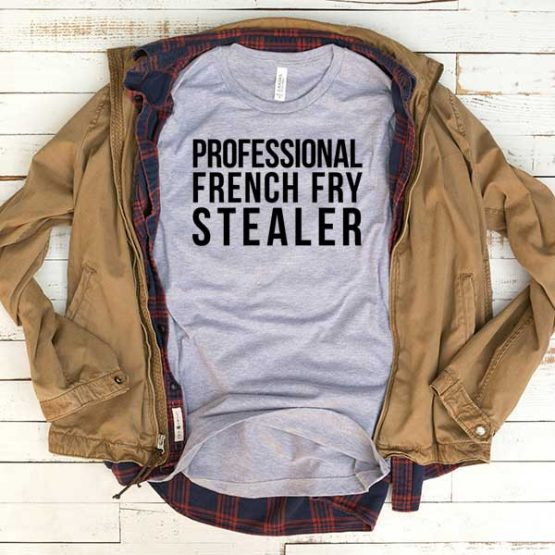 T-Shirt Professional French Fry Stealer men women funny graphic quotes tumblr tee. Printed and delivered from USA or UK.