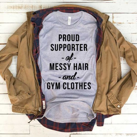 T-Shirt Proud Supporter Of Messy Hair And Gym Clothes men women funny graphic quotes tumblr tee. Printed and delivered from USA or UK.