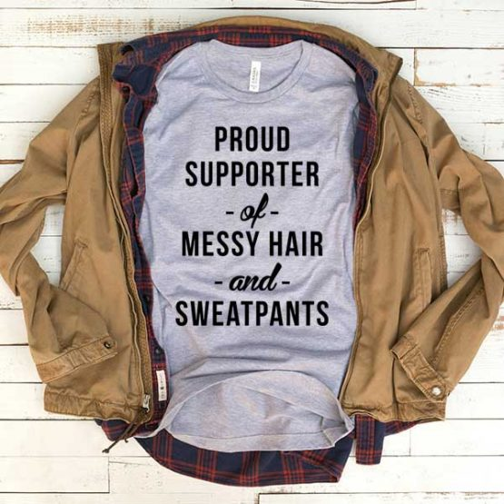 T-Shirt Proud Supporter Of Messy Hair And Sweatpants men women funny graphic quotes tumblr tee. Printed and delivered from USA or UK.