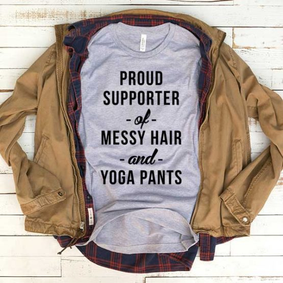 T-Shirt Proud Supporter Of Messy Hair And Yoga Pants men women funny graphic quotes tumblr tee. Printed and delivered from USA or UK.