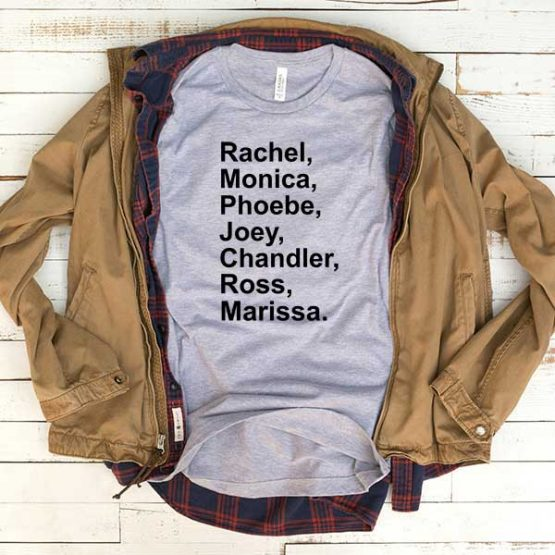 T-Shirt Rachel  Monica Phoebe Joey Chandler Ross Marissa men women funny graphic quotes tumblr tee. Printed and delivered from USA or UK.