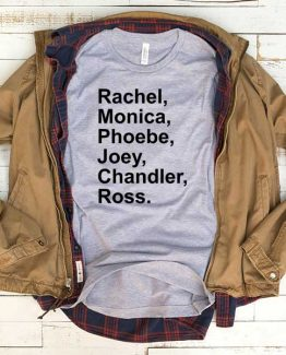 T-Shirt Rachel Monica Phoebe Joey Chandler Ross men women funny graphic quotes tumblr tee. Printed and delivered from USA or UK.