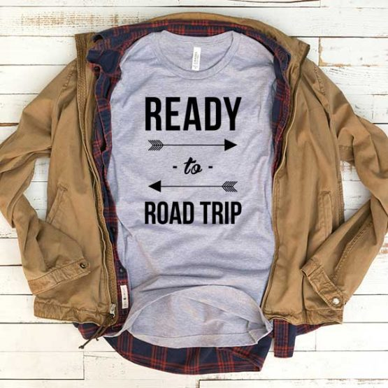 T-Shirt Ready To Road Trip men women funny graphic quotes tumblr tee. Printed and delivered from USA or UK.