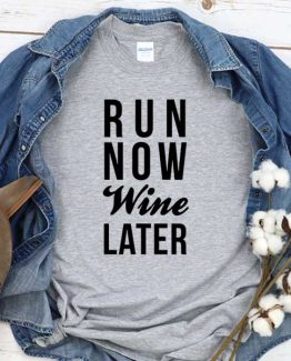 T-Shirt Run Now Wine Later men women round neck tee. Printed and delivered from USA or UK