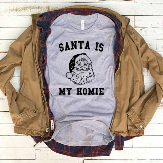 T-Shirt Santa Is My Homie men women funny graphic quotes tumblr tee. Printed and delivered from USA or UK.
