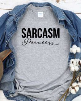 T-Shirt Sarcasm Princess men women round neck tee. Printed and delivered from USA or UK