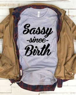 T-Shirt Sassy Since Birth men women round neck tee. Printed and delivered from USA or UK