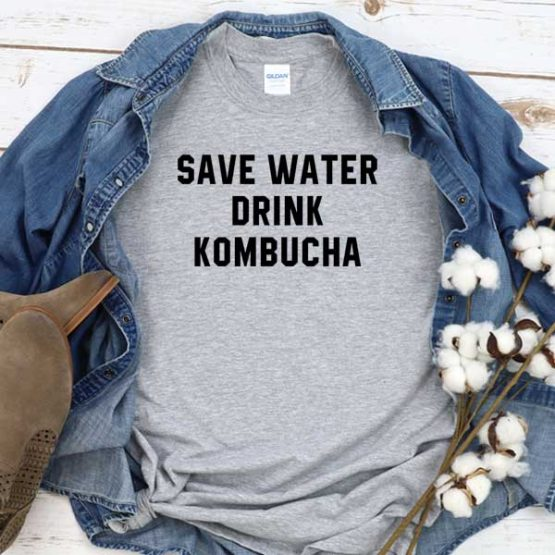 T-Shirt Save Water Drink Kombucha men women round neck tee. Printed and delivered from USA or UK
