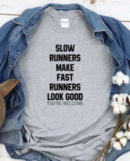 T-Shirt Slow Runners Make Fast Runners Look Good men women round neck tee. Printed and delivered from USA or UK