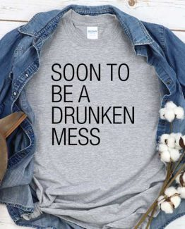 T-Shirt Soon To Be A Drunken Mess men women round neck tee. Printed and delivered from USA or UK