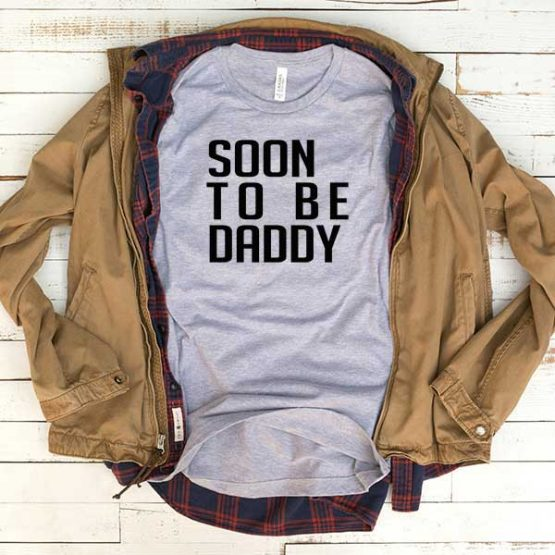 T-Shirt Soon To Be Daddy men women funny graphic quotes tumblr tee. Printed and delivered from USA or UK.