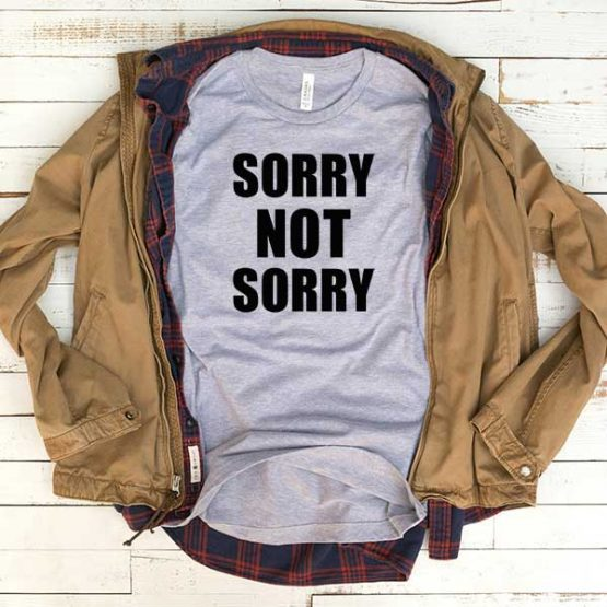 T-Shirt Sorry Not Sorry men women funny graphic quotes tumblr tee. Printed and delivered from USA or UK.