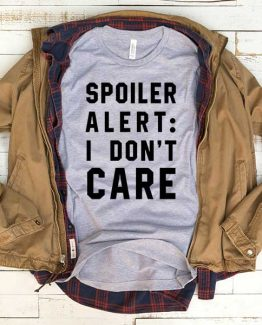 T-Shirt Spoiler Alert I Don't Care men women funny graphic quotes tumblr tee. Printed and delivered from USA or UK.