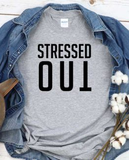 T-Shirt Stressed Out men women round neck tee. Printed and delivered from USA or UK