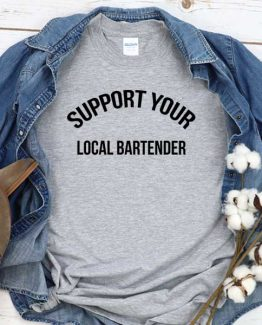 T-Shirt Support Your Local Bartender men women round neck tee. Printed and delivered from USA or UK