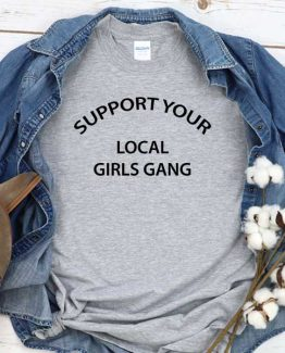 T-Shirt Support Your Local Girls Gang men women round neck tee. Printed and delivered from USA or UK