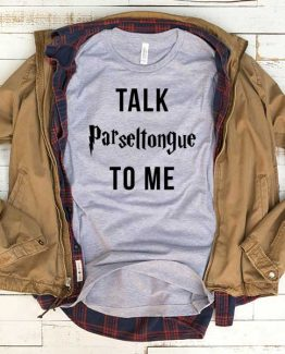 T-Shirt Talk Parseltongue To Me men women funny graphic quotes tumblr tee. Printed and delivered from USA or UK.