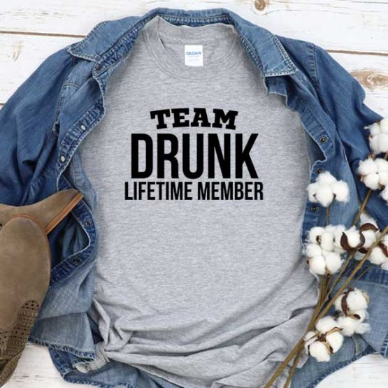 T-Shirt Team Drunk Lifetime Member men women round neck tee. Printed and delivered from USA or UK