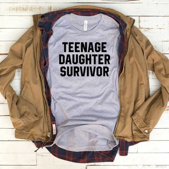 T-Shirt Teenage Daughter Survivor men women funny graphic quotes tumblr tee. Printed and delivered from USA or UK.