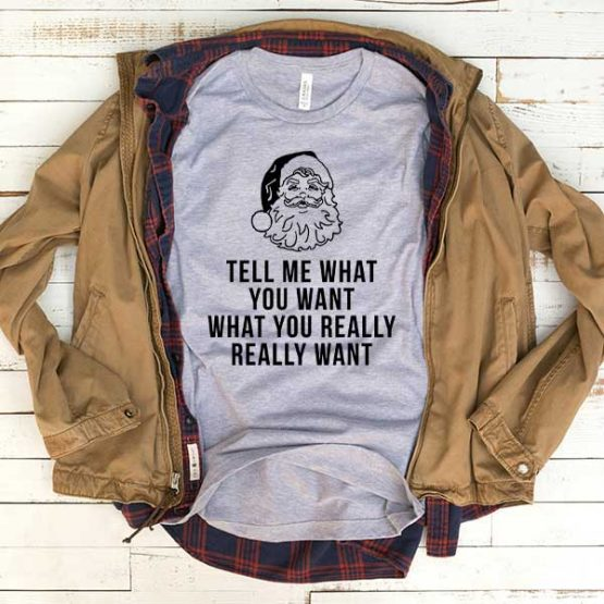 T-Shirt Tell Me What You Want men women funny graphic quotes tumblr tee. Printed and delivered from USA or UK.