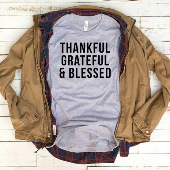 T-Shirt Thankful Grateful And Blessed men women funny graphic quotes tumblr tee. Printed and delivered from USA or UK.