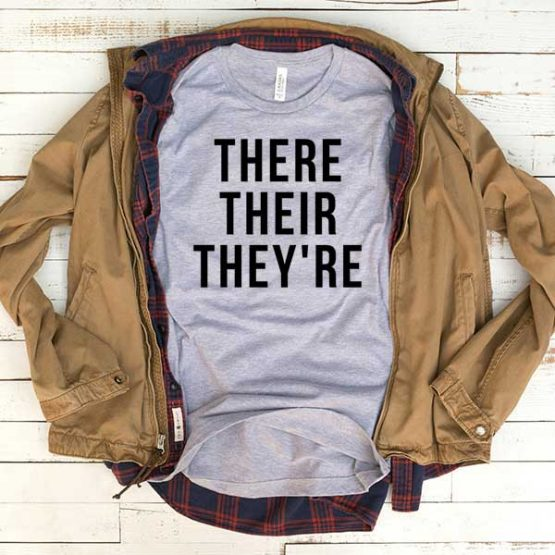 T-Shirt There Their They're men women funny graphic quotes tumblr tee. Printed and delivered from USA or UK.