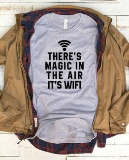 T-Shirt There's Magic In The Air It's Wifi men women funny graphic quotes tumblr tee. Printed and delivered from USA or UK.