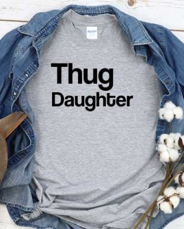 T-Shirt Thug Daughter men women round neck tee. Printed and delivered from USA or UK