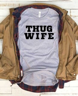 T-Shirt Thug Wife men women funny graphic quotes tumblr tee. Printed and delivered from USA or UK.
