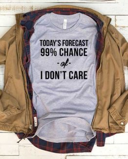 T-Shirt Today's Forecast 99 Percent Chance Of I Don't Care men women funny graphic quotes tumblr tee. Printed and delivered from USA or UK.