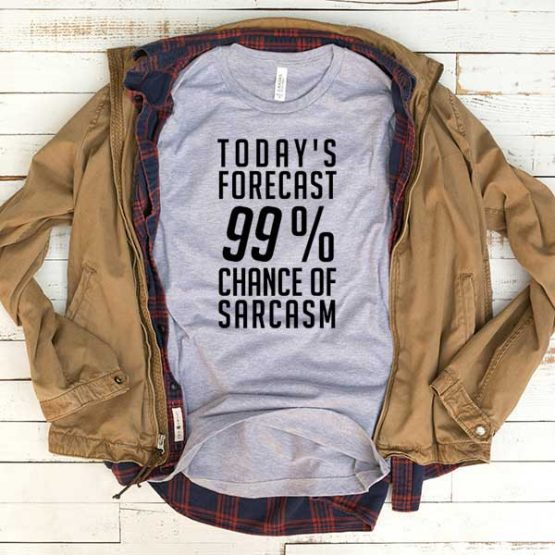 T-Shirt Today's Forecast 99 Percent Chance Of Sarcasm men women funny graphic quotes tumblr tee. Printed and delivered from USA or UK.