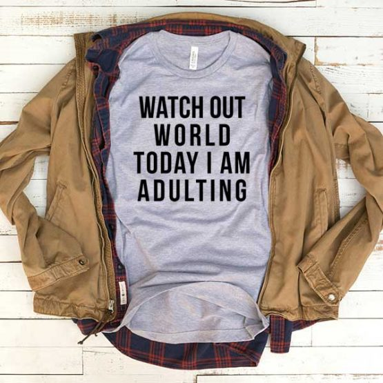 T-Shirt Watch Out World Today I Am Adulting men women funny graphic quotes tumblr tee. Printed and delivered from USA or UK.