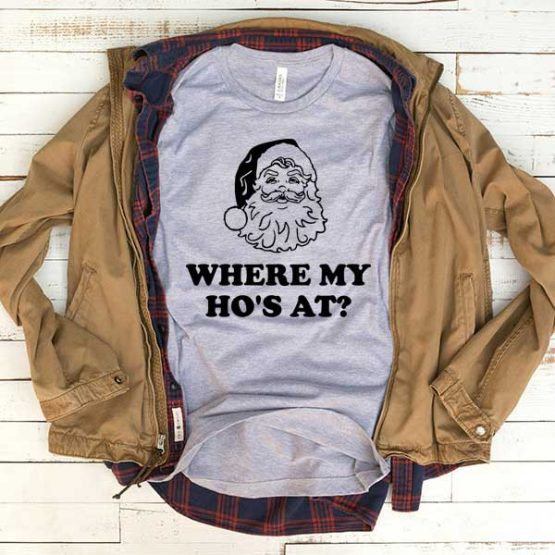 T-Shirt Where My Ho At Santa men women funny graphic quotes tumblr tee. Printed and delivered from USA or UK.