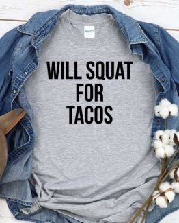 T-Shirt Will Squat For Tacos men women round neck tee. Printed and delivered from USA or UK