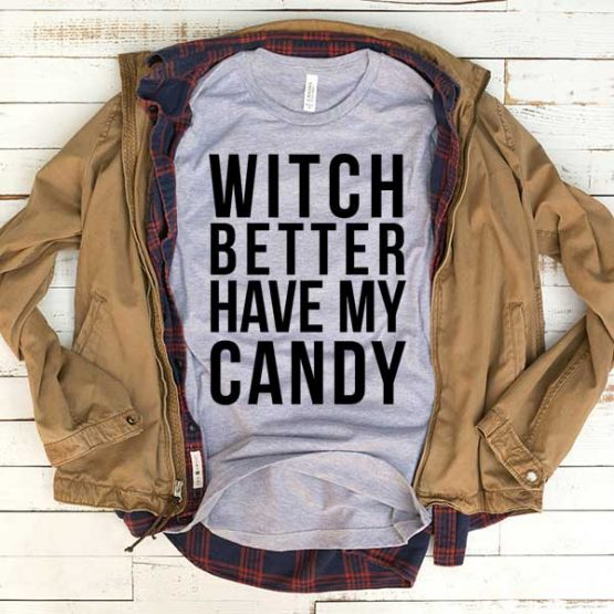 T-Shirt Witch Better Have My Candy men women funny graphic quotes tumblr tee. Printed and delivered from USA or UK.
