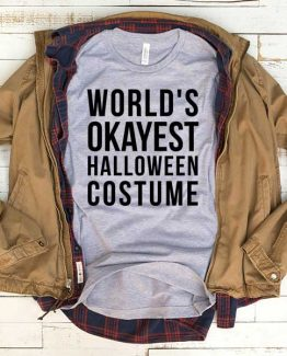 T-Shirt World's Okayest Halloween Costume men women funny graphic quotes tumblr tee. Printed and delivered from USA or UK.