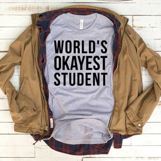 T-Shirt World's Okayest Student men women funny graphic quotes tumblr tee. Printed and delivered from USA or UK.