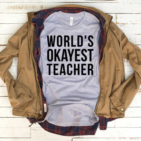 T-Shirt World's Okayest Teacher men women funny graphic quotes tumblr tee. Printed and delivered from USA or UK.