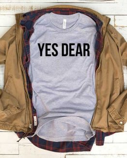 T-Shirt Yes Dear men women funny graphic quotes tumblr tee. Printed and delivered from USA or UK.