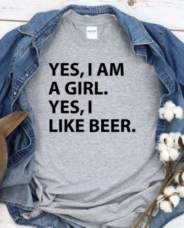 T-Shirt Yes I Am A Girl Yes I Like Beer men women round neck tee. Printed and delivered from USA or UK