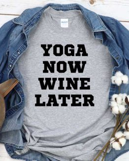 T-Shirt Yoga Now Wine Later men women round neck tee. Printed and delivered from USA or UK