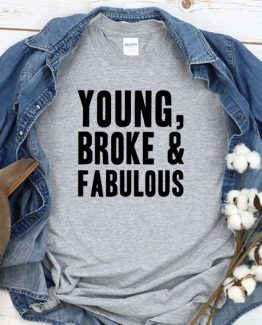 T-Shirt Young Broke Fabulous men women round neck tee. Printed and delivered from USA or UK