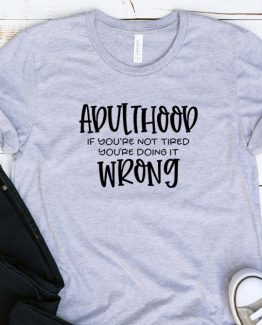 T-Shirt Adulting Adulthood If You're Not Tired by Clotee.com Aesthetic Clothing